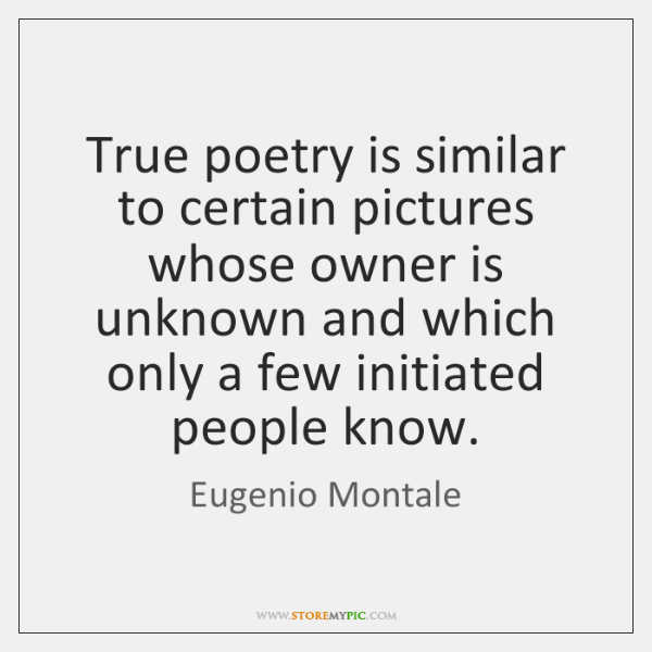 True poetry is similar to certain pictures whose owner is unknown and ...