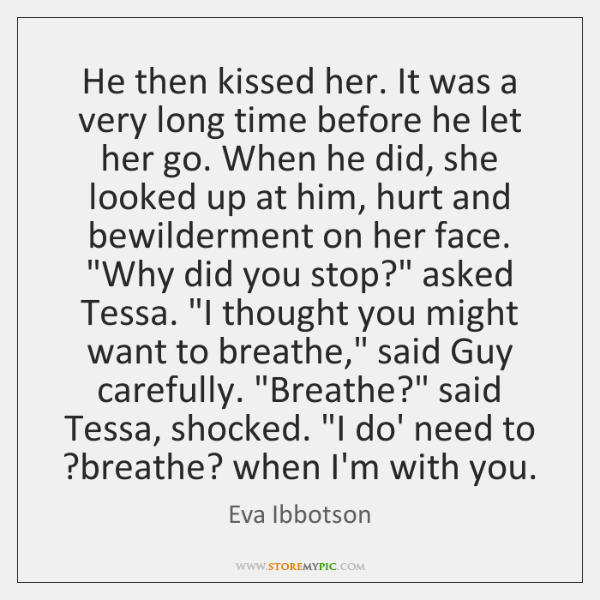 He then kissed her. It was a very long time before he ...