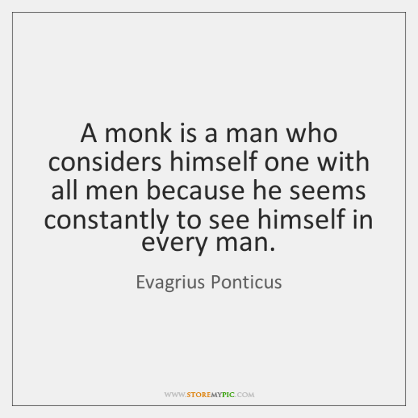 A monk is a man who considers himself one with all men ...