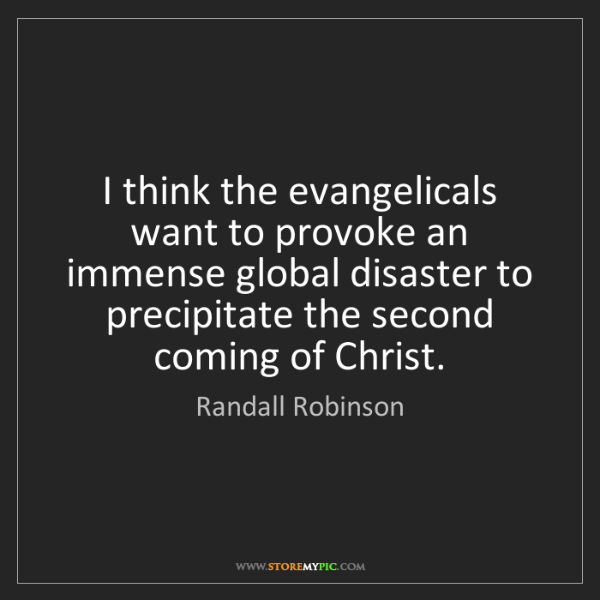 Randall Robinson: I think the evangelicals want to provoke an immense global...