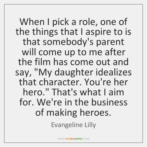 When I pick a role, one of the things that I aspire ...