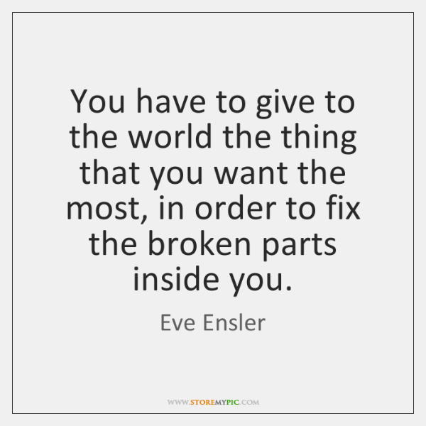 You have to give to the world the thing that you want ...