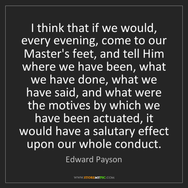 Edward Payson: I think that if we would, every evening, come to our...