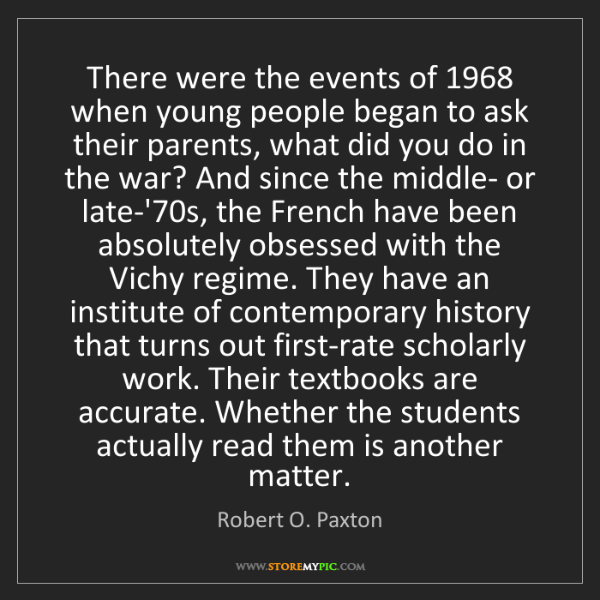 Robert O. Paxton: There were the events of 1968 when young people began...