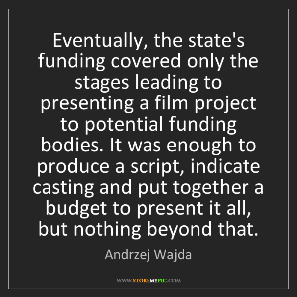Andrzej Wajda: Eventually, the state's funding covered only the stages...