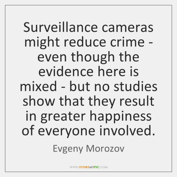 Surveillance cameras might reduce crime - even though the evidence here is ...