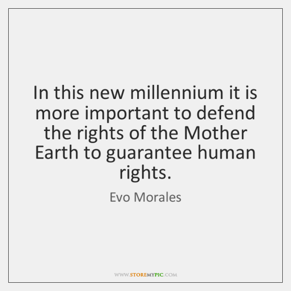 In this new millennium it is more important to defend the rights ...