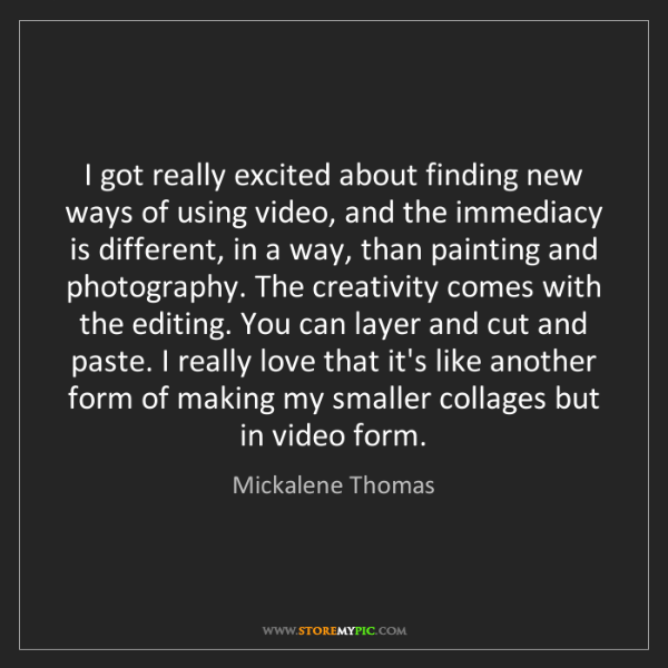 Mickalene Thomas: I got really excited about finding new ways of using...
