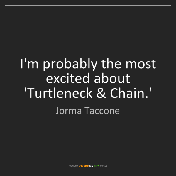 Jorma Taccone: I'm probably the most excited about 'Turtleneck & Chain.'