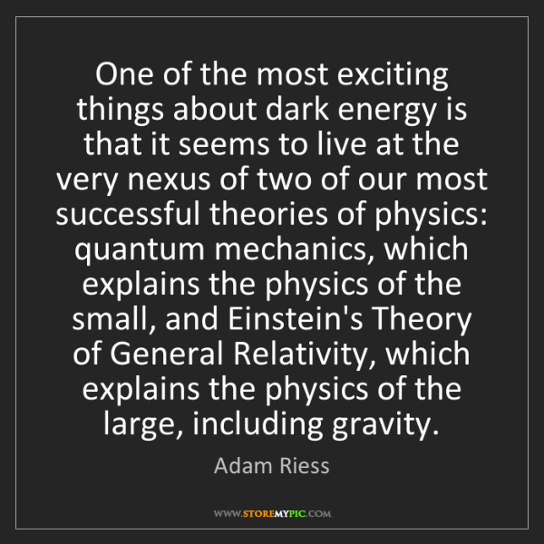 Adam Riess: One of the most exciting things about dark energy is...
