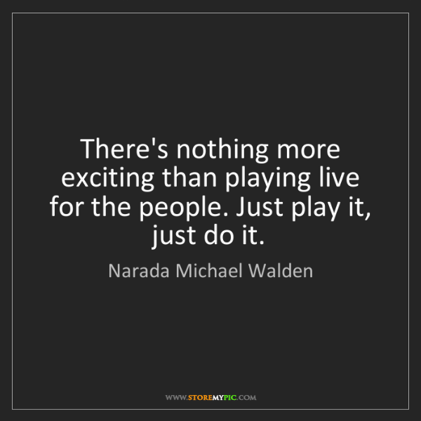 Narada Michael Walden: There's nothing more exciting than playing live for the...