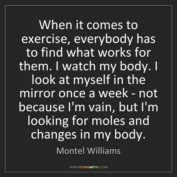 Montel Williams: When it comes to exercise, everybody has to find what...