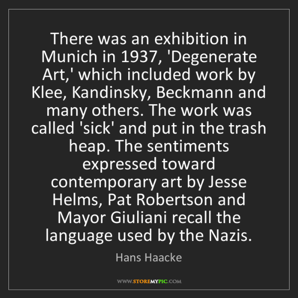 Hans Haacke: There was an exhibition in Munich in 1937, 'Degenerate...