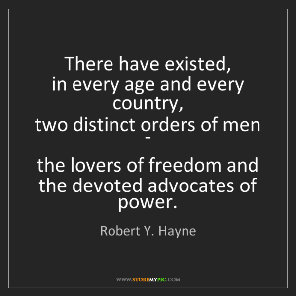 Robert Y. Hayne: There have existed,  in every age and every country,...