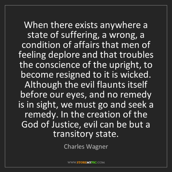 Charles Wagner: When there exists anywhere a state of suffering, a wrong,...