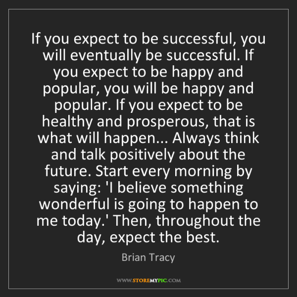 Brian Tracy: If you expect to be successful, you will eventually be...