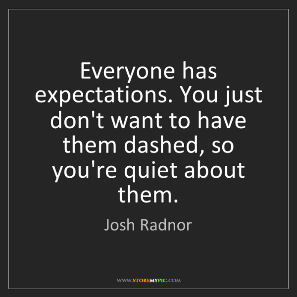 Josh Radnor: Everyone has expectations. You just don't want to have...