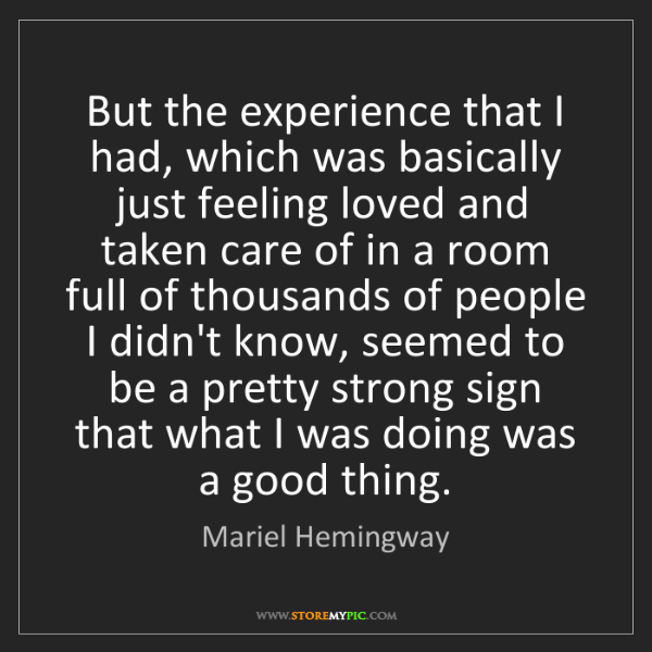 Mariel Hemingway: But the experience that I had, which was basically just...