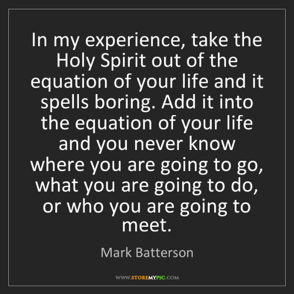 Mark Batterson: In my experience, take the Holy Spirit out of the equation...