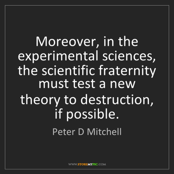 Peter D Mitchell: Moreover, in the experimental sciences, the scientific...