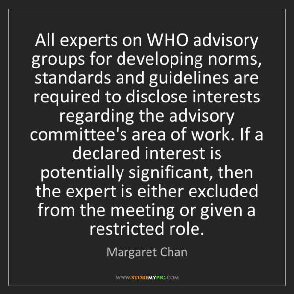 Margaret Chan: All experts on WHO advisory groups for developing norms,...