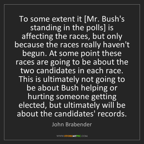 John Brabender: To some extent it [Mr. Bush's standing in the polls]...