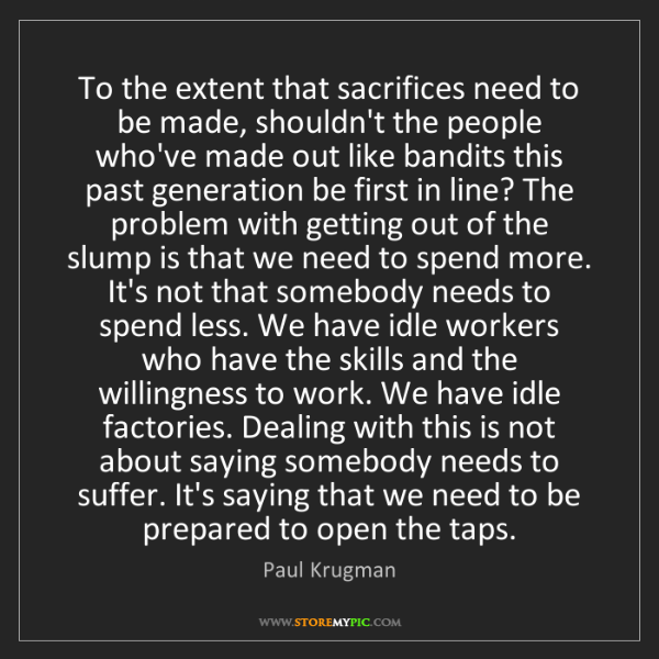 Paul Krugman: To the extent that sacrifices need to be made, shouldn't...