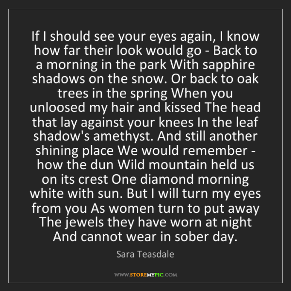 Sara Teasdale: If I should see your eyes again, I know how far their...