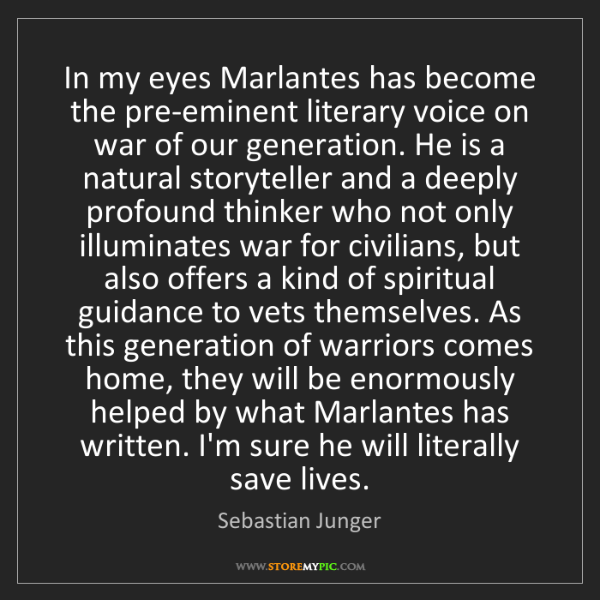 Sebastian Junger: In my eyes Marlantes has become the pre-eminent literary...