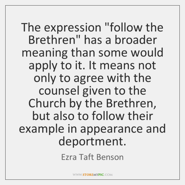 "The expression ""follow the Brethren"" has a broader meaning than some would ..."