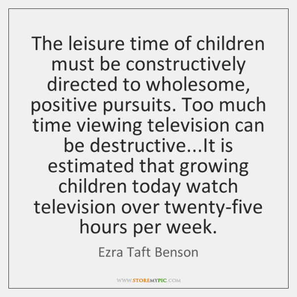 The leisure time of children must be constructively directed to wholesome, positive ...