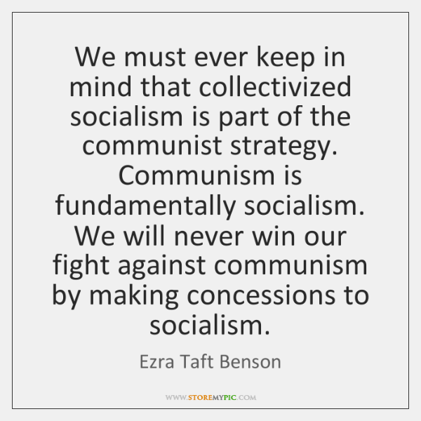 We must ever keep in mind that collectivized socialism is part of ...