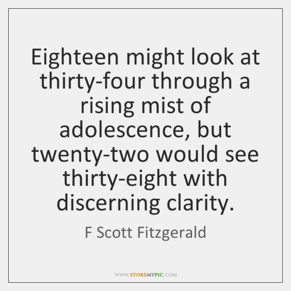 Eighteen might look at thirty-four through a rising mist of adolescence, but ...