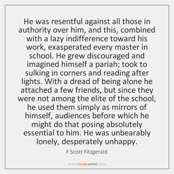 He was resentful against all those in authority over him, and this, ...