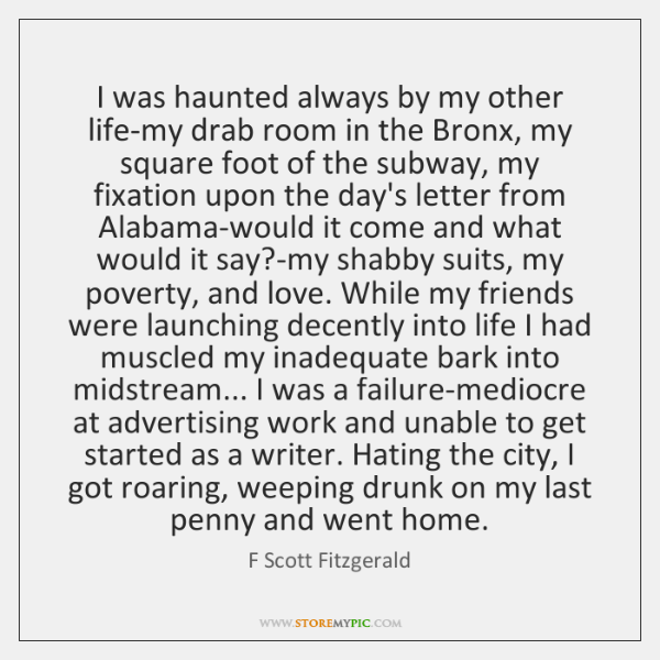 I was haunted always by my other life-my drab room in the ...
