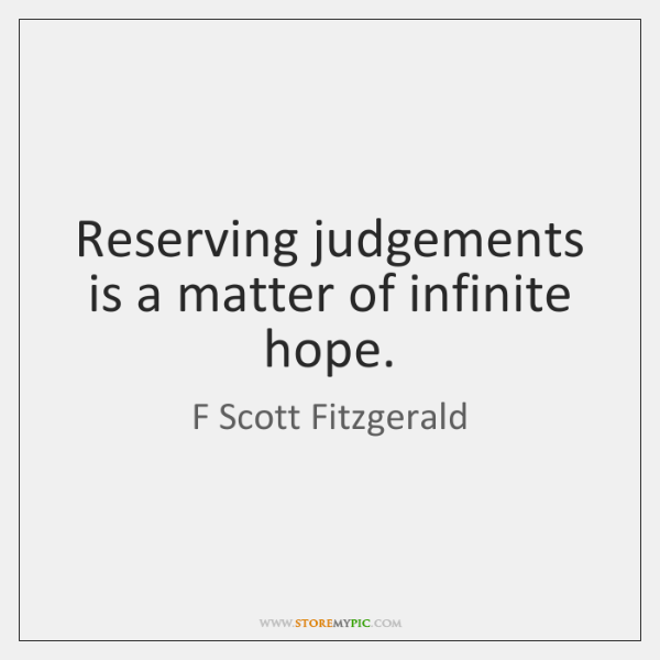 Reserving judgements is a matter of infinite hope.