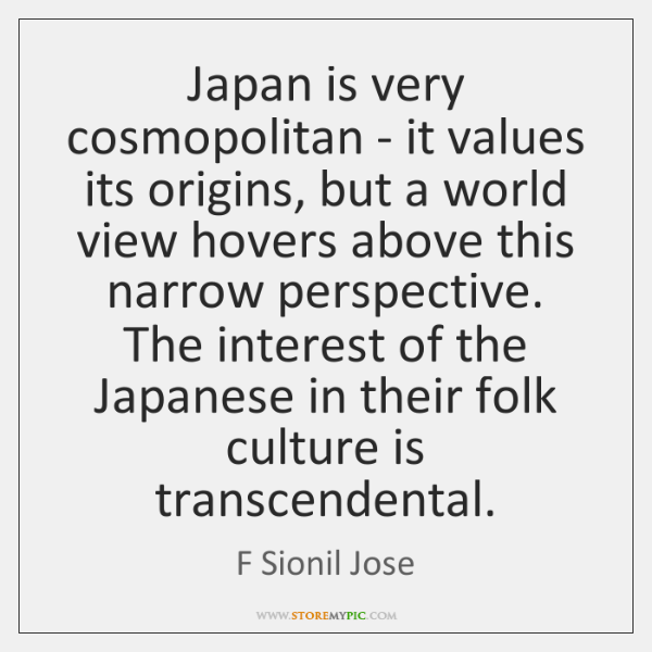 Japan is very cosmopolitan - it values its origins, but a world ...