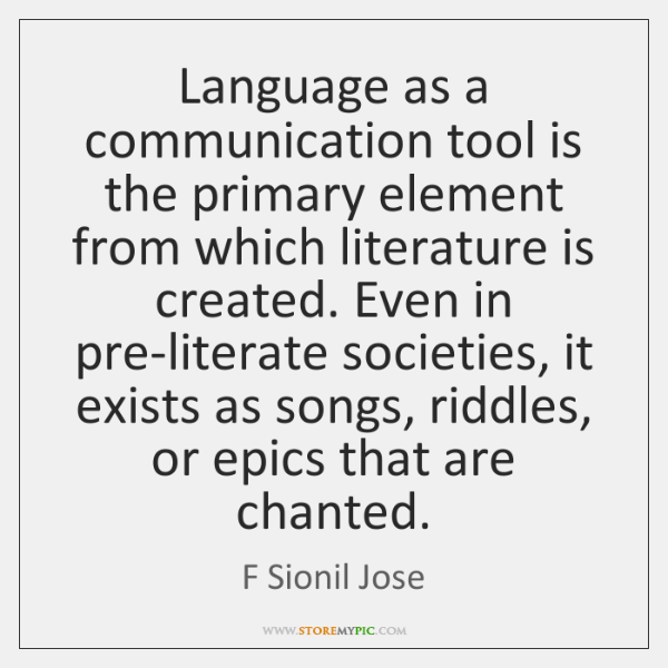 Language as a communication tool is the primary element from which literature ...