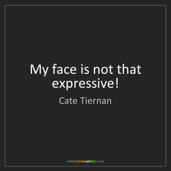 Cate Tiernan: My face is not that expressive!