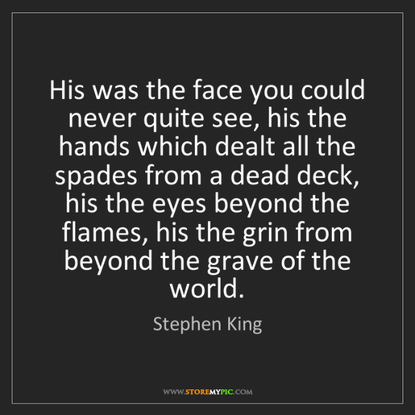 Stephen King: His was the face you could never quite see, his the hands...