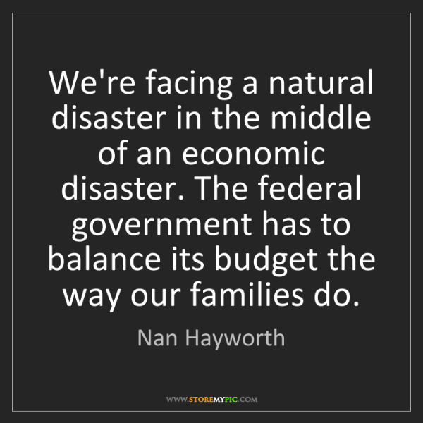 Nan Hayworth: We're facing a natural disaster in the middle of an economic...
