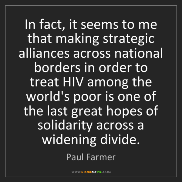 Paul Farmer: In fact, it seems to me that making strategic alliances...