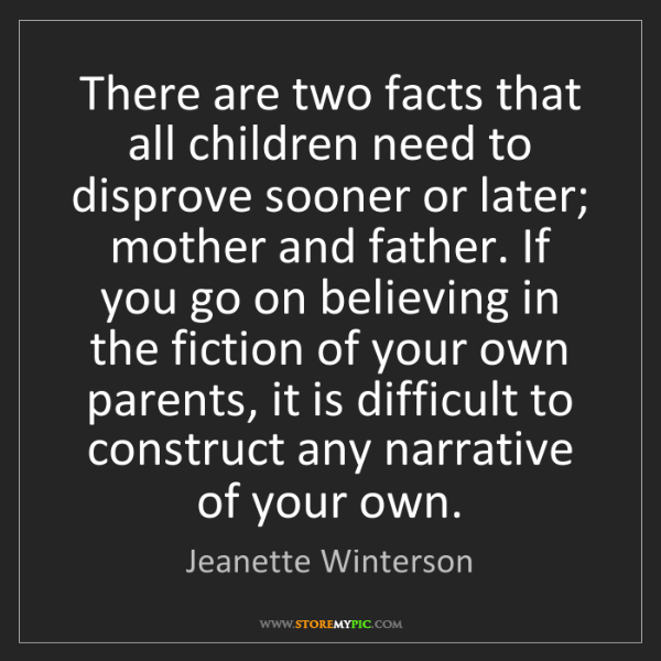 Jeanette Winterson: There are two facts that all children need to disprove...