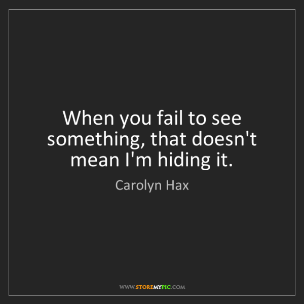 Carolyn Hax: When you fail to see something, that doesn't mean I'm...
