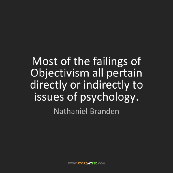 Nathaniel Branden: Most of the failings of Objectivism all pertain directly...