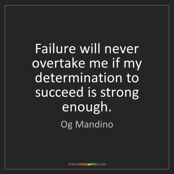 Og Mandino: Failure will never overtake me if my determination to...