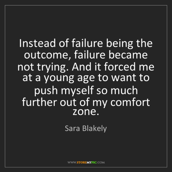 Sara Blakely: Instead of failure being the outcome, failure became...