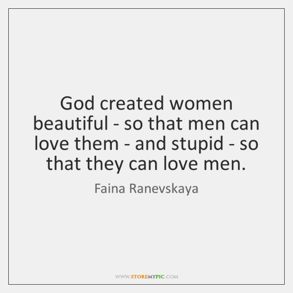 God created women beautiful - so that men can love them - ...