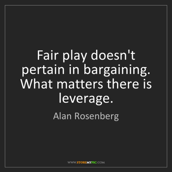 Alan Rosenberg: Fair play doesn't pertain in bargaining. What matters...