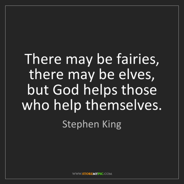 Stephen King: There may be fairies, there may be elves, but God helps...